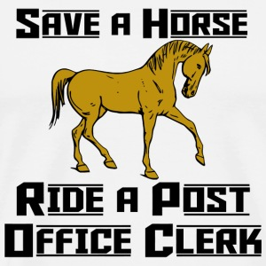 HORSE - SAVE A HORSE RIDE A POST OFFICE CLERK - Men's Premium T-Shirt
