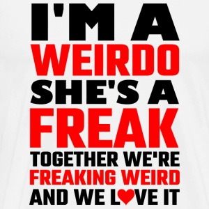 Freak - I'm A Weirdo She's A Freak Together We A - Men's Premium T-Shirt