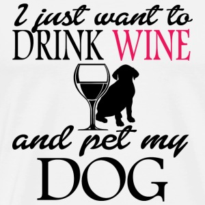 Dog i just want to drink wine and pet my dog - Men's Premium T-Shirt