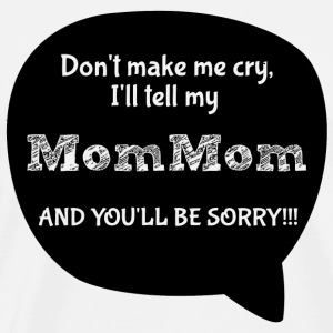 MomMom - DON'T MAKE ME CRY I'LL TELL MY MomMom A - Men's Premium T-Shirt