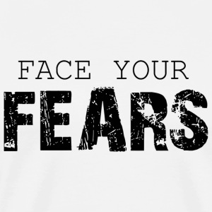 Fear - face your fears - Men's Premium T-Shirt