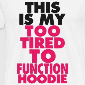 Function Hoodie - This Is My Too Tired To Functi - Men's Premium T-Shirt