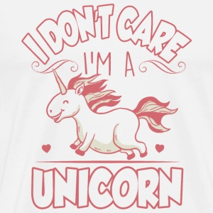 Unicorn - I don't care, I'm a unicorn! - Men's Premium T-Shirt