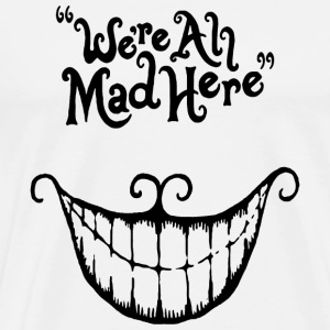We are all mad here - We're All Mad Here Cheshir - Men's Premium T-Shirt