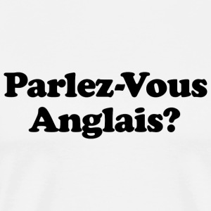 Parlez-vous anglais - DO YOU SPEAK ENGLISH? - Men's Premium T-Shirt