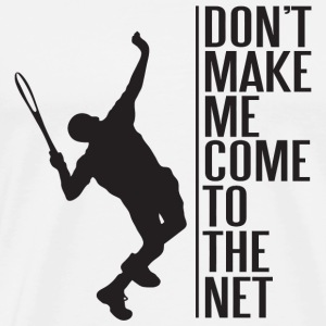 Tennis - tennis - don't make me come to the net - Men's Premium T-Shirt