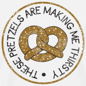 Pretzel - These Pretzels are Making Me Thirsty - Men's Premium T-Shirt