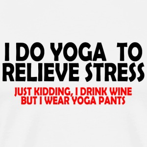 Yoga - i do yoga to relieve stress just kidding - Men's Premium T-Shirt