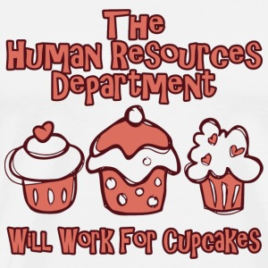 CUPCAKE - THE HUMAN RESOURCES DEPARTMENT WILL WO - Men's Premium T-Shirt