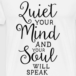 Soul - Quiet your mind and your soul will speak - Men's Premium T-Shirt