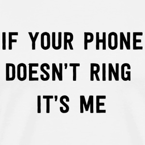 Ex boyfriend - If your phone doesn't ring it's m - Men's Premium T-Shirt