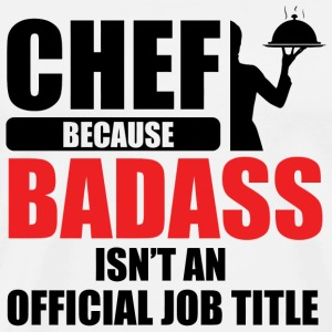 Chef - Chef. Because badass isn't an official jo - Men's Premium T-Shirt