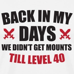 Gamer - Back in my days we didn't get mounts til - Men's Premium T-Shirt