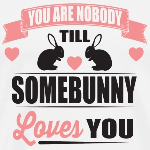 Bunny - You are nobody till somebunny loves you - Men's Premium T-Shirt