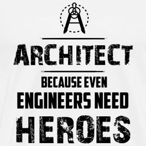 Architect - Architect Because Even Engineers Nee - Men's Premium T-Shirt