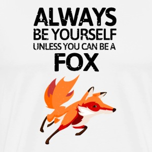 Always be youself unless you can be a fox! - Men's Premium T-Shirt