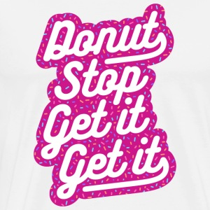 Donut Stop Get It Get It (Sprinkles Typography) - Men's Premium T-Shirt