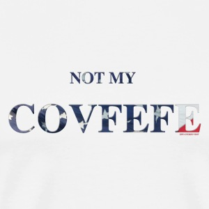 NOT MT COVFEFE - Men's Premium T-Shirt