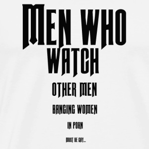 Men who watch other men banging.... - Men's Premium T-Shirt