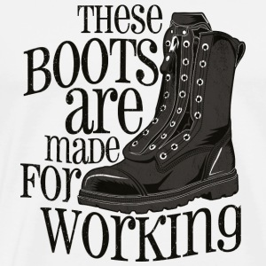 these boots are made for working - Men's Premium T-Shirt