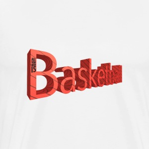 All You Need Is Basketball - Men's Premium T-Shirt
