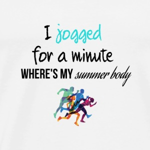 I jogged for a minute where is my summer body - Men's Premium T-Shirt