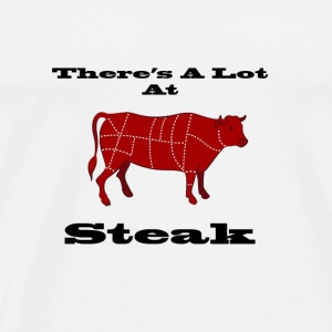 A lot at Steak! - Men's Premium T-Shirt