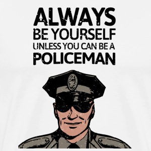 Always be youself unless you can be a policeman! - Men's Premium T-Shirt