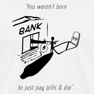 Pay Bills & Die - Men's Premium T-Shirt