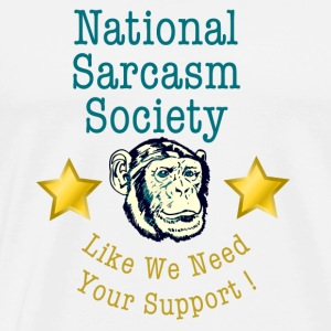 National Sarcasm Society Like We Need Your Support - Men's Premium T-Shirt