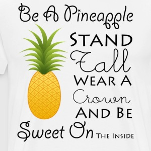 Be A Pineapple T-Shirt Funny Quote Tee - Men's Premium T-Shirt