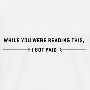 I got paid - Men's Premium T-Shirt