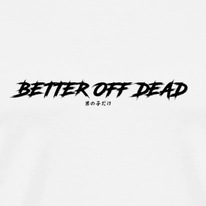 Better Off Dead - Men's Premium T-Shirt
