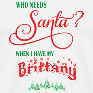 Brittany Who needs Santa with tree - Men's Premium T-Shirt