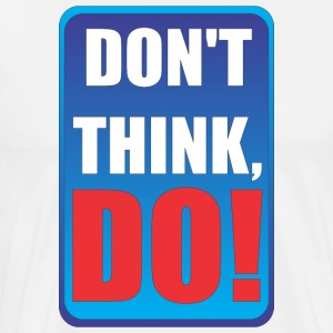 DON'T THINK, DO - Men's Premium T-Shirt