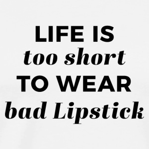 Life is to short to wear bad Lipstick - Men's Premium T-Shirt
