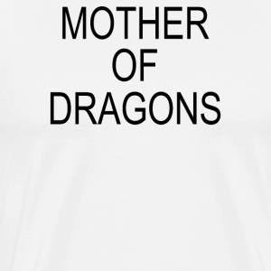 Mother Of Dragons - Men's Premium T-Shirt