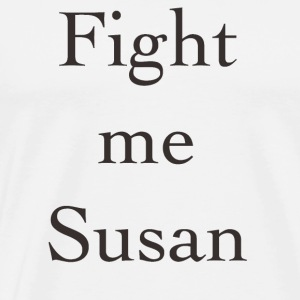 Fight me susan - Men's Premium T-Shirt