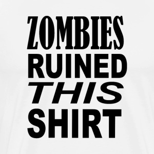 Zombies ruined this shirt - Men's Premium T-Shirt