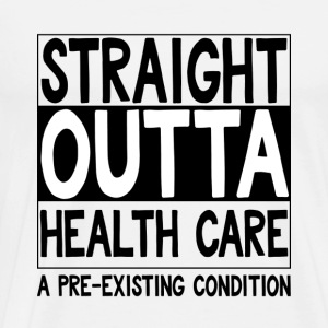 Straight Outta Health Care - Men's Premium T-Shirt