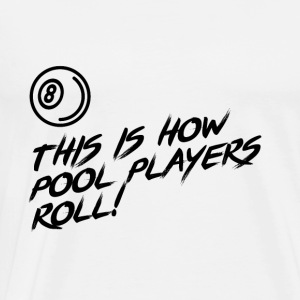 This is how pool players roll!! present - Men's Premium T-Shirt