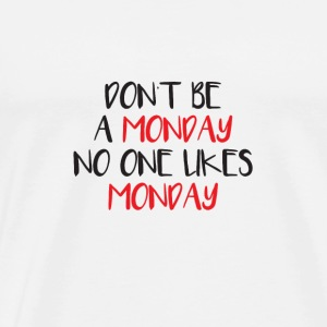 Don't be a Monday - No one likes Monday - present - Men's Premium T-Shirt