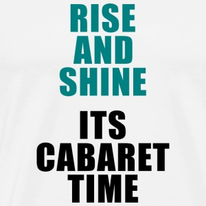 Rise and shine cabaret time for men and women - Men's Premium T-Shirt
