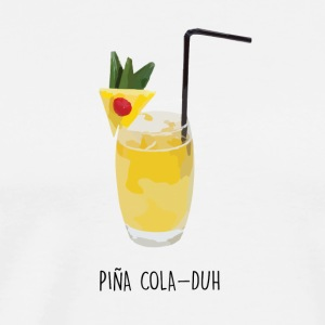 Piña Cola-duh - Men's Premium T-Shirt