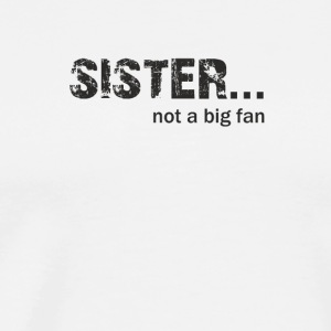 Sister not a Big Fan - Men's Premium T-Shirt