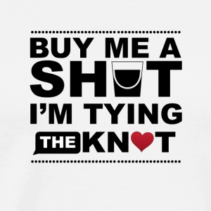 Buy me a Shot i'm Tying the Knot - Men's Premium T-Shirt