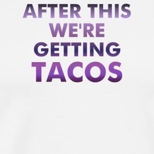 After this we're getting tacos - Men's Premium T-Shirt