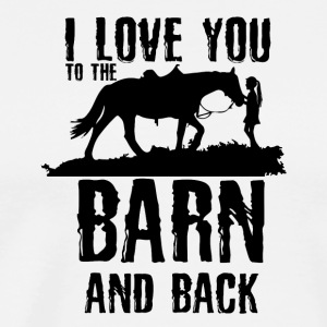 I Love You To The Barn and Back - Horse Riding - Men's Premium T-Shirt