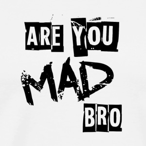 Are you mad bro - Men's Premium T-Shirt