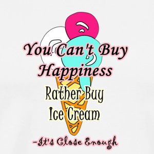 You Can't Buy Happiness Rather Buy Ice Cream - Men's Premium T-Shirt